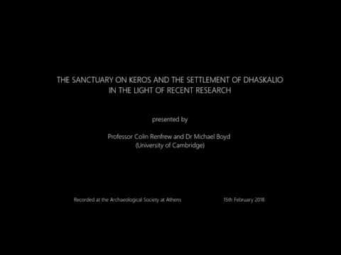 "Colin Renfrew and Dr Michael Boyd, ""The sanctuary on Keros and the settlement of Dhaskalio in the light of recent research"""