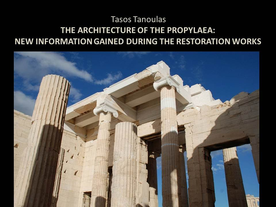 Tasos Tanoulas 'The architecture of the Propylaea: new information gained during the restoration works'