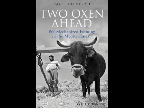 "Paul Halstead, ""Two oxen ahead: 'traditional' and ancient farmers in Greece"""