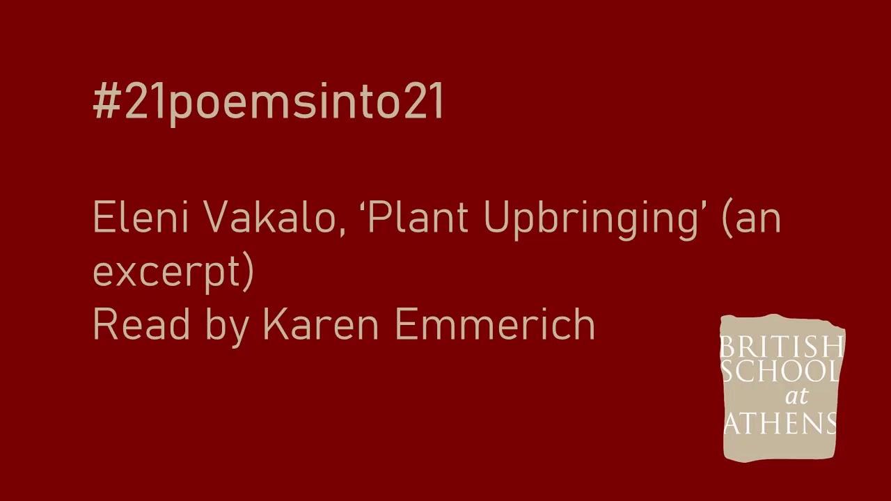 Eleni Vakalo 'Plant Upbringing' (an excerpt) read by Karen Emmerich
